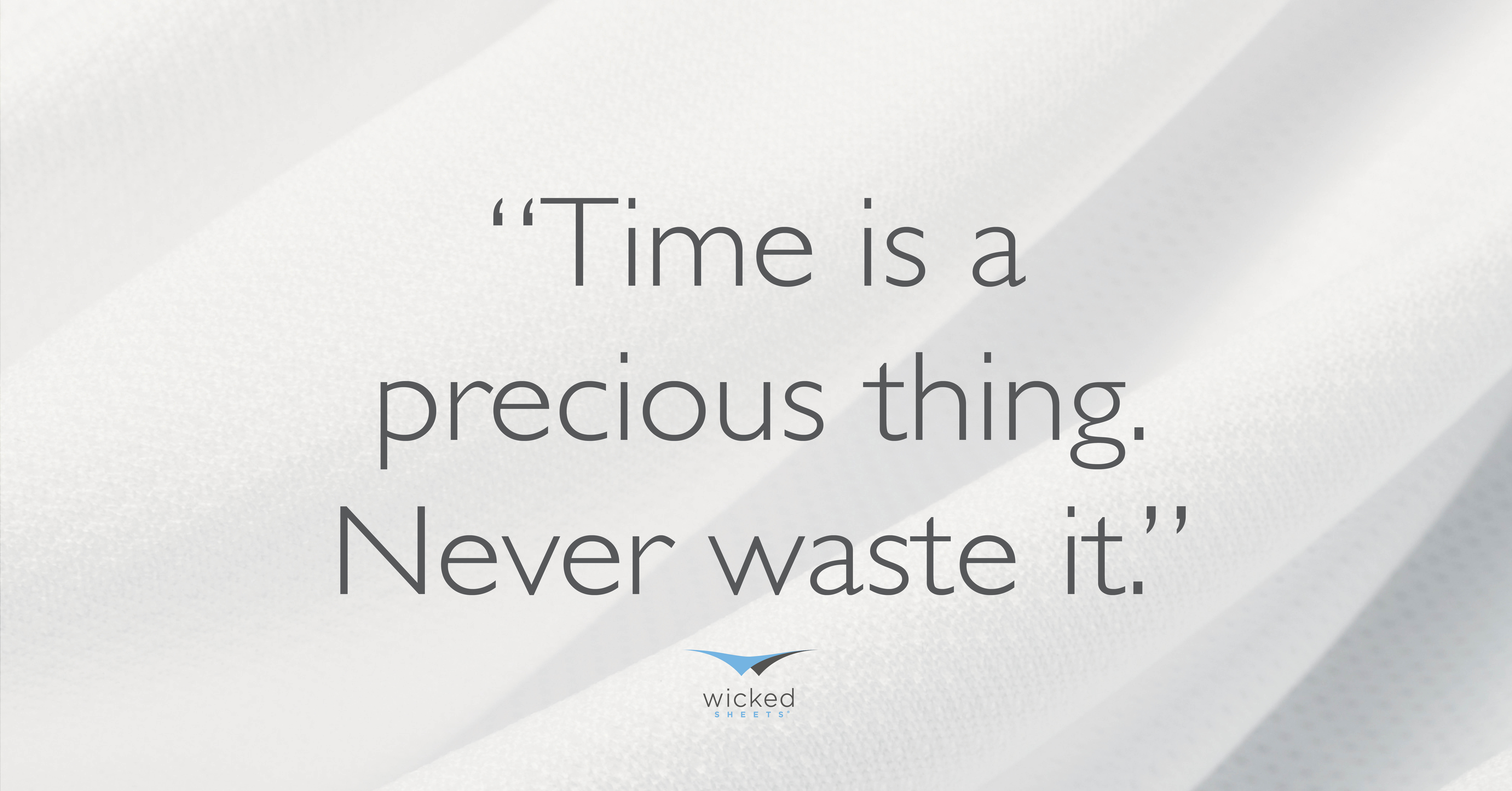 time is a preious thing never waste it at wicked sheets