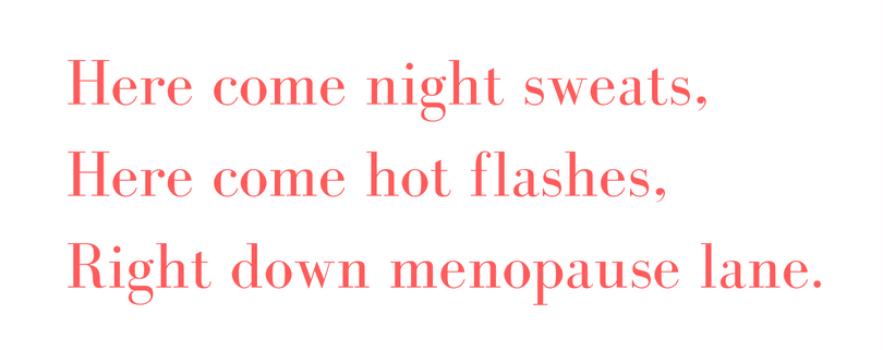 here come night sweats here come hot flashes right down menopause lane