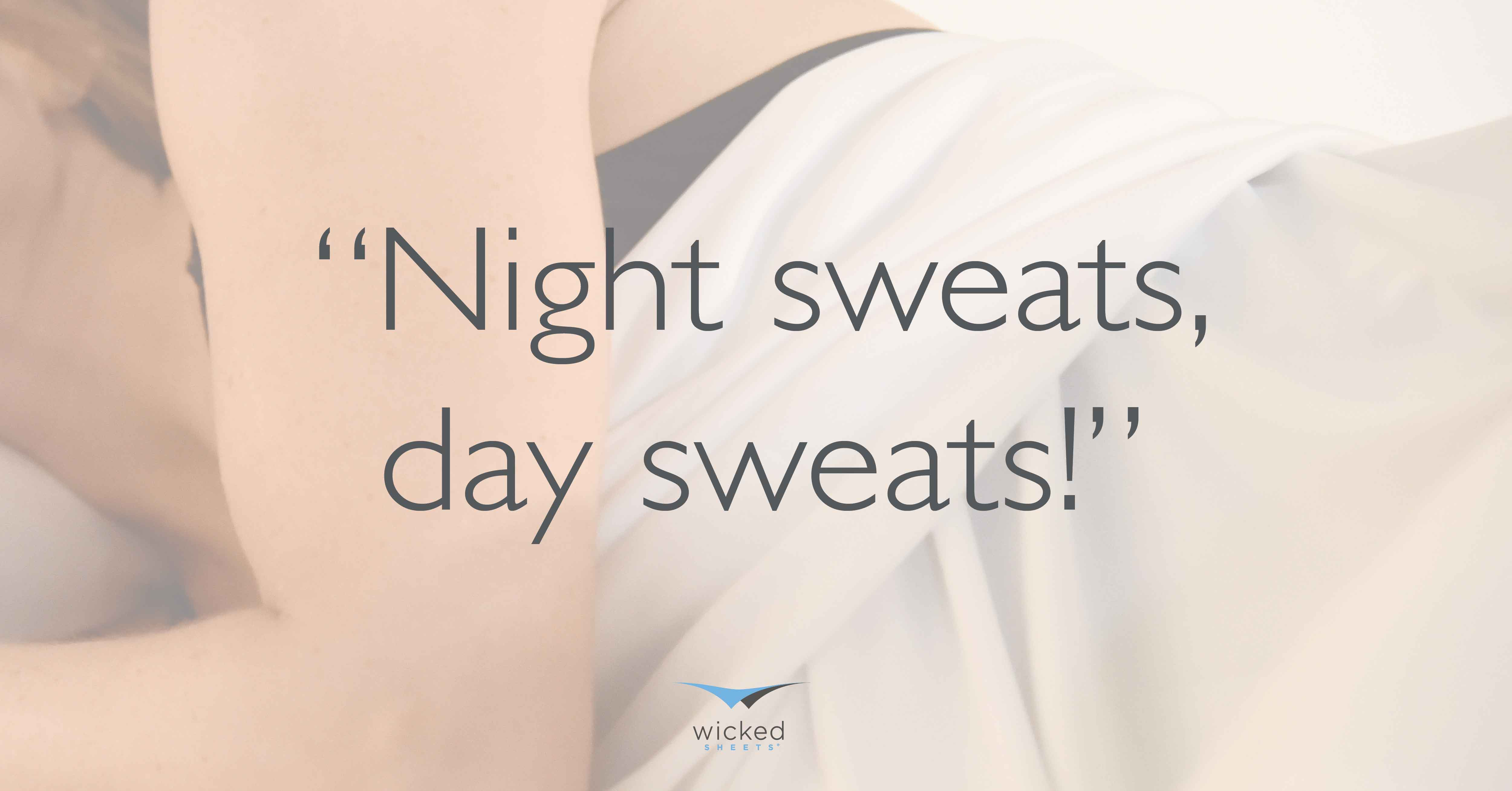 Night Sweats and Day Sweats at wicked sheet