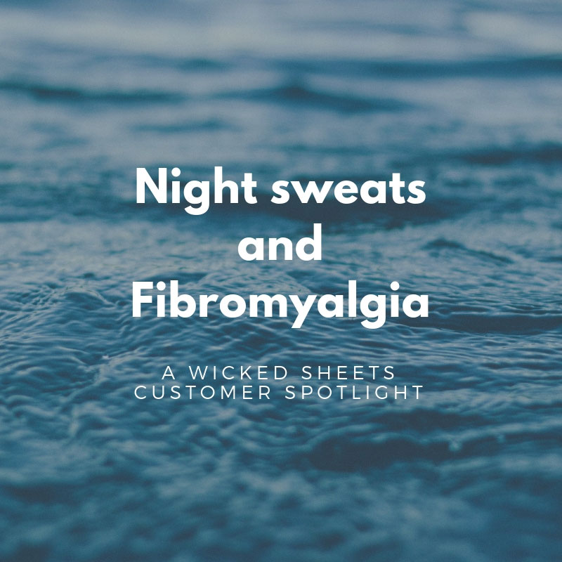 Night Sweats and Fibromyalgia - Wicked Sheets