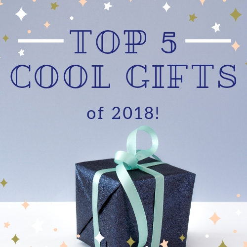 Top Five Cool Gifts of 2018