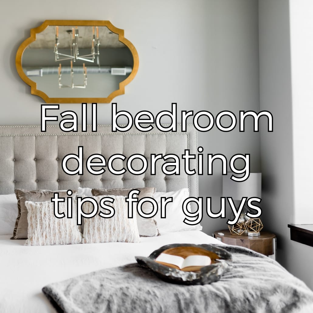 Autumn Decorating Tips For Guys Styling A Man S Bedroom Wicked Sheets